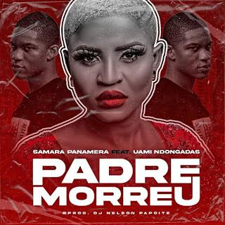 Samara Panamera feat. Uami Ndongadas - Padre Morreu (Afro Duro) Baixar mp3 free