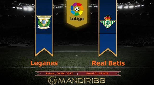 Prediksi Bola : Leganes Vs Real Betis , Selasa 09 Mei 2017 Pukul 01.45 WIB