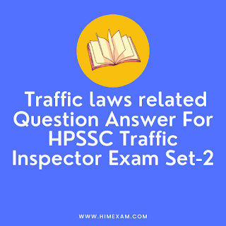 Traffic laws related Question Answer For HPSSC Traffic Inspector Exam Set-2