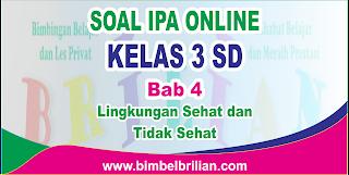 Soal IPA Online Kelas 3 ( Tiga ) SD Bab 4 Lingkungan Sehat dan Tidak Sehat Langsung Ada Nilainya