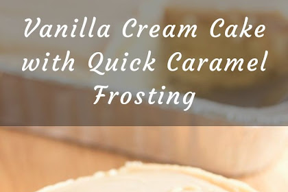 Vanilla Cream Cake with Quick Caramel Frosting