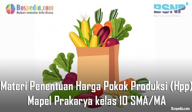 Materi Penentuan Harga Pokok Produksi (Hpp) Mapel Prakarya kelas 10 SMA/MA