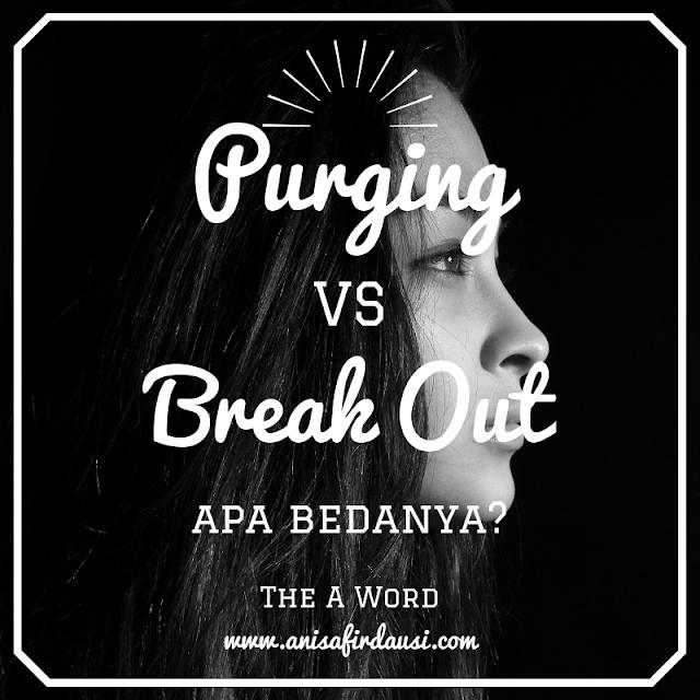 Perbedaan Purging dan Break Out Anisa Firdausi