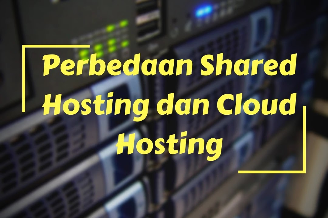Perbedaan Shared Hosting dan Cloud Hosting