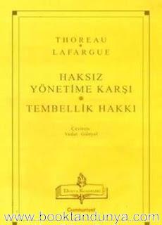 Henry David Thoreau, Paul Lafargue - Haksız Yönetime Karşı - Tembellik Hakkı