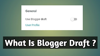 what is blogger draft ? (How To Activate And Use)