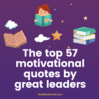The top 57 motivational quotes by great leaders