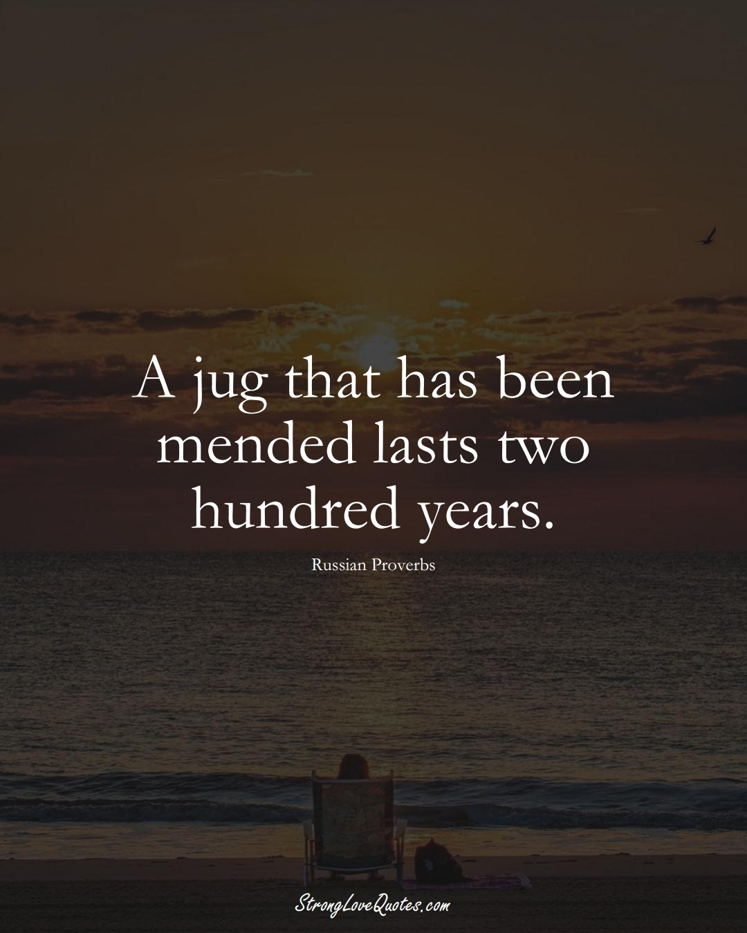 A jug that has been mended lasts two hundred years. (Russian Sayings);  #AsianSayings