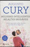 Mulheres inteligentes relações saudáveis - Augusto Cury