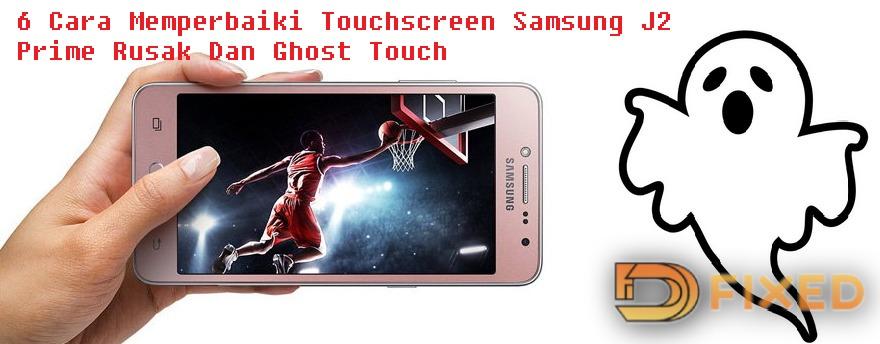 6 Cara Memperbaiki Touchscreen Samsung J2 Prime Rusak Dan Ghost Touch