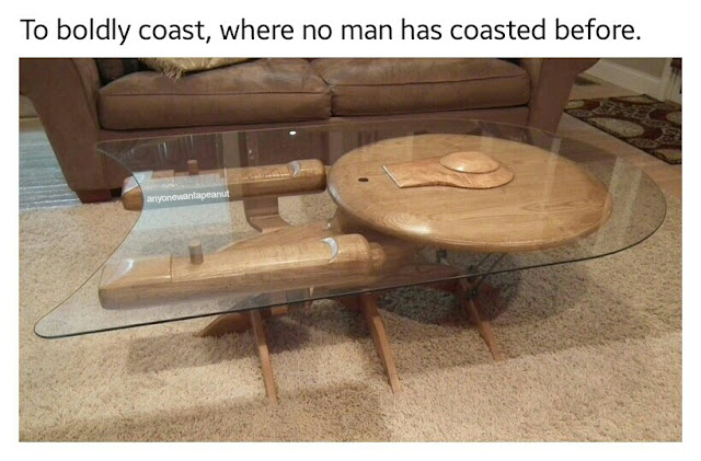 To boldly coast, where no man has coasted before - funny star trek table
