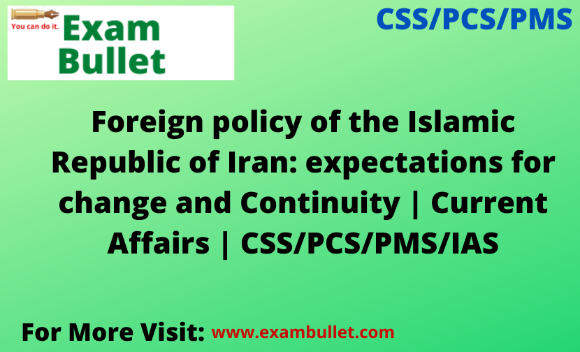 Foreign policy of the Islamic Republic of Iran: expectations for change and Continuity | Current Affairs | CSS/PCS/PMS/IAS