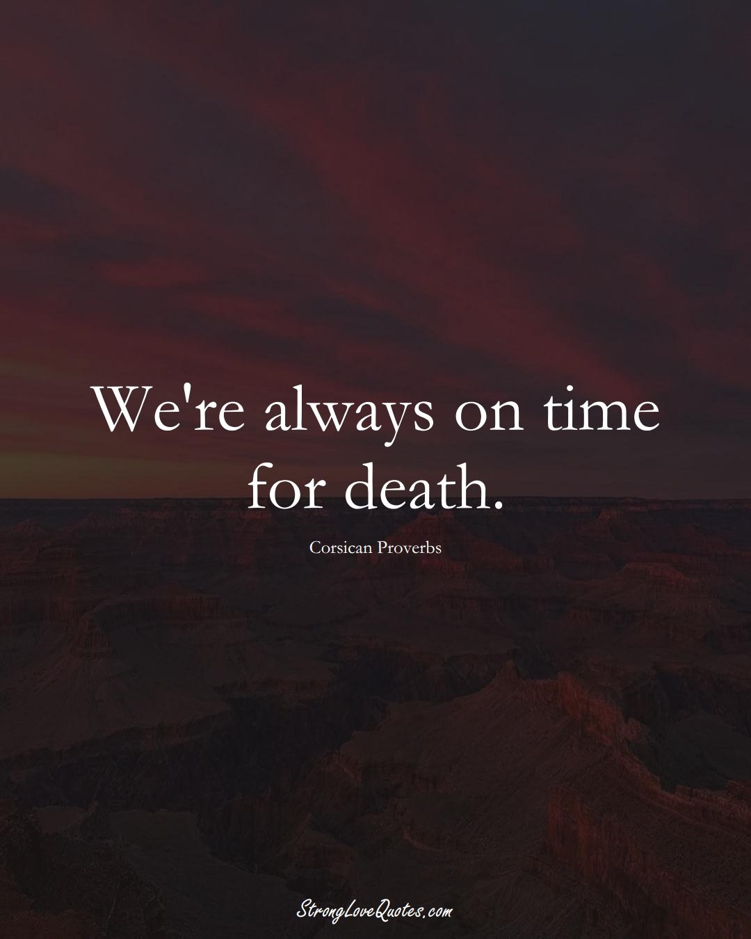 We're always on time for death. (Corsican Sayings);  #EuropeanSayings