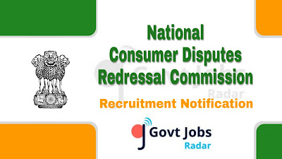 NCDRC recruitment notification 2019, govt jobs in india, govt jobs in delhi, govt jobs for 12th pass, govt jobs for graduate, central govt jobs