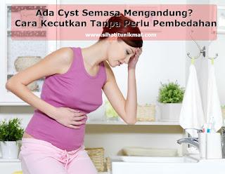 cara mengecutkan cyst semasa hamil/mengandung