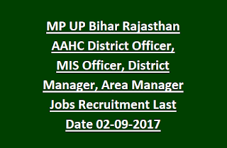 MP UP Bihar Rajasthan AAHC District Officer, MIS Officer, District Manager, Area Manager Jobs Recruitment Last Date 02-09-2017