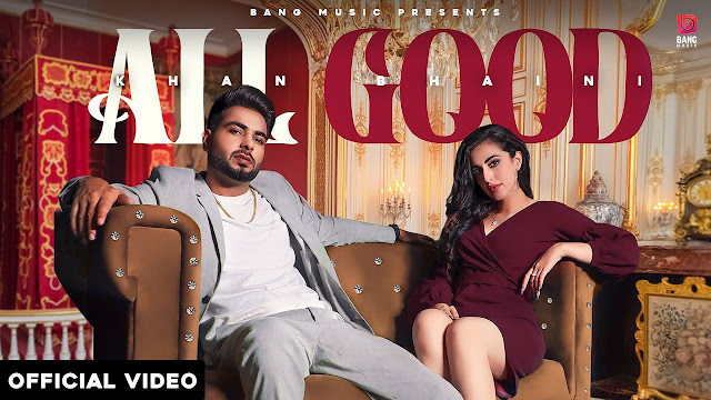 Song  :  All Good Song Lyrics Singer  :  Khan Bhaini Lyrics  :  Khan Bhaini Music  :  Ikky Director  :  Tru Makers