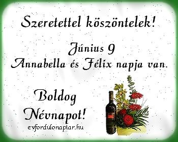 Június 9 - Félix, Annabella névnap