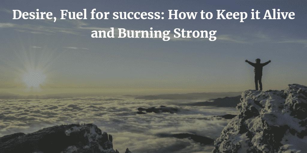 desire,success,desire fuel for success