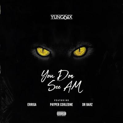 Yung6ix – You Don See Am ft. Erigga, Payper Corleone, Dr Barz Mp3 Free Download