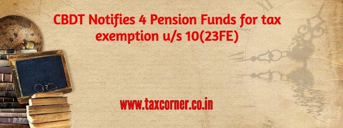 CBDT Notifies 4 Pension Funds for tax exemption u/s 10(23FE)