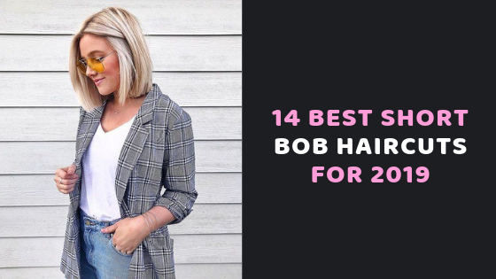 14 Best Short Bob Haircuts for 2019