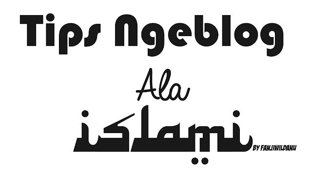 Tips Ngeblog Ala Islami