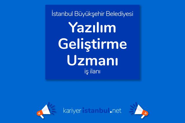İstanbul Büyükşehir Belediyesi, yazılım geliştirme uzmanı alacak. İBB Kariyer iş ilanı detayları kariyeristanbul.net'te!