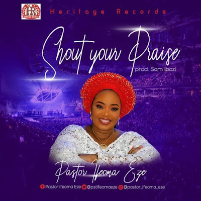 [Music + Video] Pastor Ifeoma Eze – Shout Your Praise