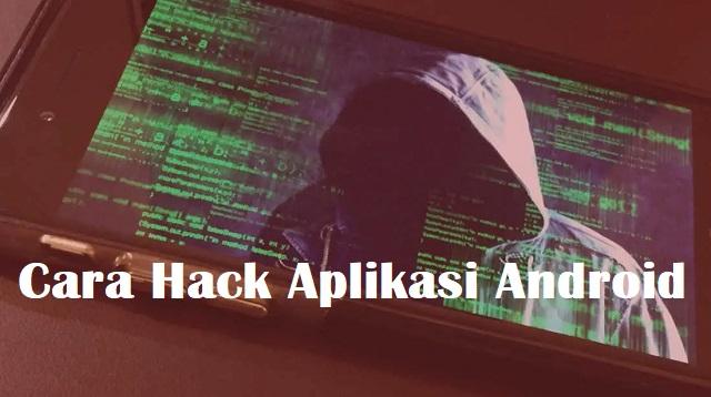 Cara Hack Aplikasi Android