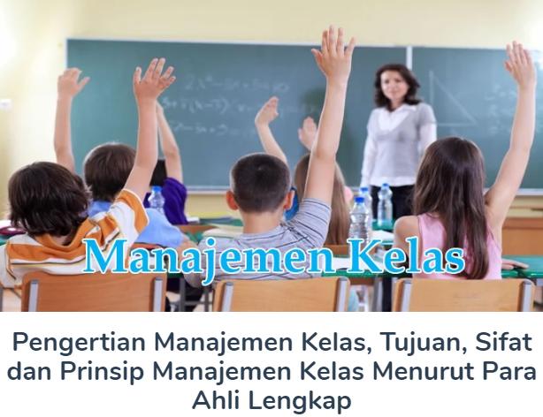 Pengertian Manajemen Kelas, Tujuan, Sifat dan Prinsip Manajemen Kelas Menurut Para Ahli Lengkap
