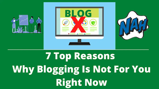 7 Top Reasons Why Blogging Is Not For You