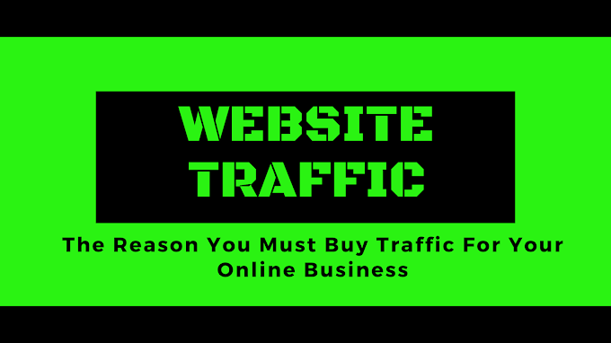 Website Traffic: Why You Must Buy Traffic For The Success Of Your Online Business.
