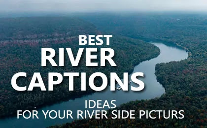 Best Short Floating the River Captions for Instagram Pictures and beautiful River Quotes Puns and Sayings for River Water Side Pic Photo Selfies.