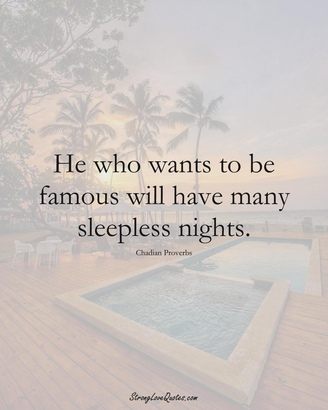 He who wants to be famous will have many sleepless nights. (Chadian Sayings);  #AfricanSayings