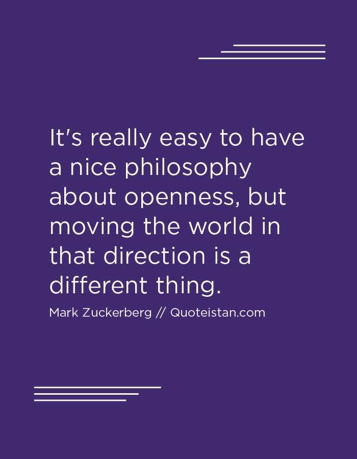 It's really easy to have a nice philosophy about openness, but moving the world in that direction is a different thing.