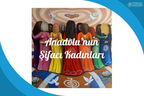 Anadolu'nun Şifacı Kadınları Podcast