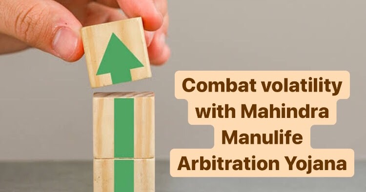 Combat Volatility Like A Pro With Mahindra Manulife Arbitration Yojana Mutual Fund