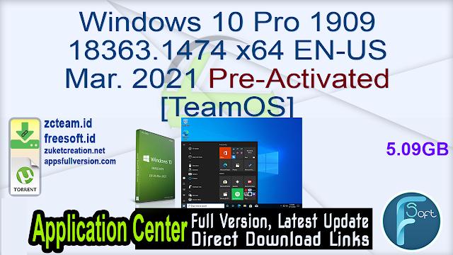 Windows 10 Pro 1909 18363.1474 x64 EN-US Mar. 2021 Pre-Activated [TeamOS]