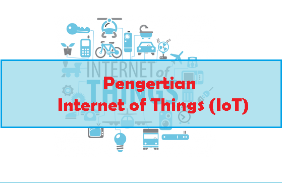 Pengertian Internet of Things