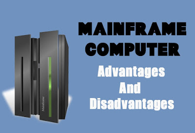 6 Advantages and Disadvantages of Mainframe Computer | Drawbacks & Benefits of Mainframe Computer