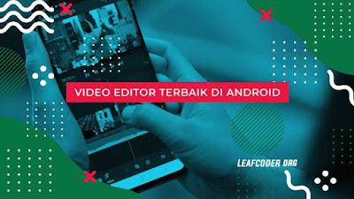 5 Rekomendasi Video Editor Terbaik di Android by Leafcoder.org