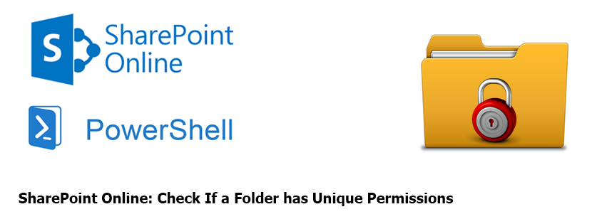 Powershell to Check If a Folder has Unique Permissions in SharePoint Online