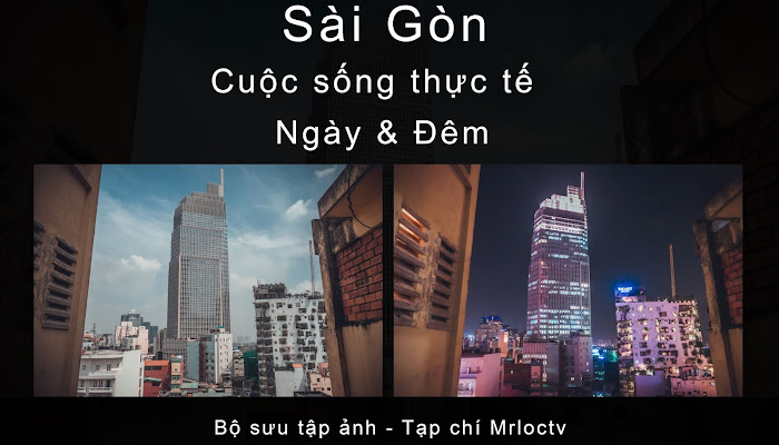 Sài Gòn - Cuộc sống thực tế Ngày và Đêm | Bộ sưu tập ảnh nói lên câu chuyện đời sống