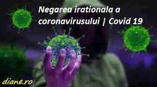 Negarea irațională a coronavirusului | Covid 19