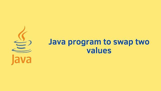 Java program to swap two values