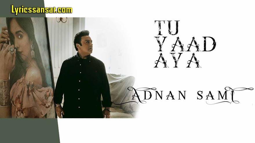Tu Yaad Aya Lyrics, Tu Yaad Aya Adnan Sami