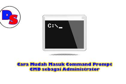 Cara Mudah Masuk Command Prompt CMD sebagai Administrator