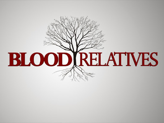 Blood Relatives…WHO?