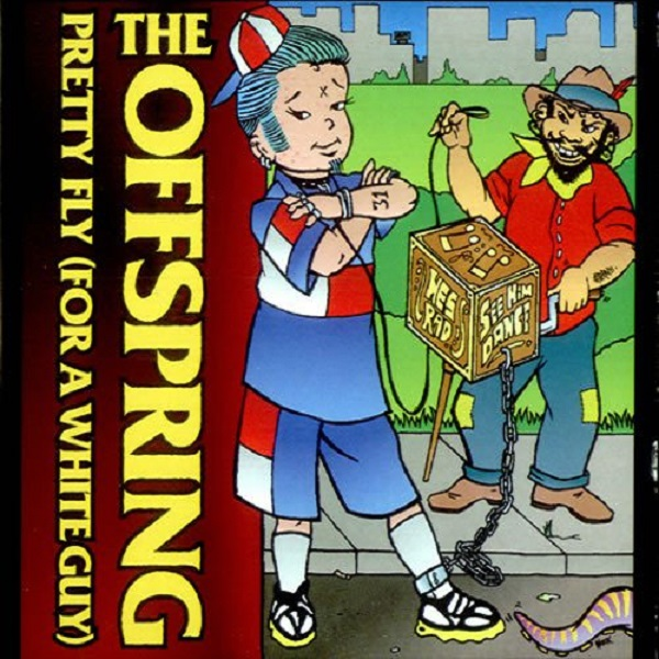 The Offspring. Pretty Fly (for a White Guy)